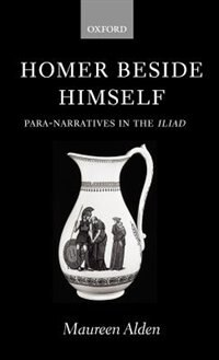 Book Homer Beside Himself: Para-narratives in the Iliad by Maureen Alden