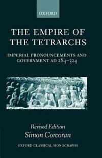 Book The Empire of the Tetrarchs: Imperial Pronouncements and Government AD 284-324 by Simon Corcoran
