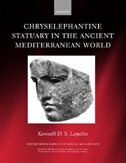 Book Chryselephantine Statuary in the Ancient Mediterranean World by Kenneth D. S. Lapatin