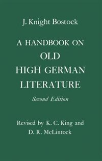 Book A Handbook on Old High German Literature by J. Knight Bostock