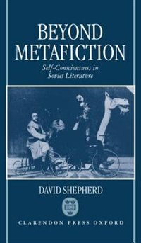 Book Beyond Metafiction: Self-Consciousness in Soviet Literature by David Shepherd