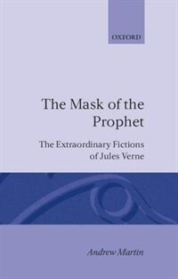 Book The Mask of the Prophet: The Extraordinary Fictions of Jules Verne by Andrew Martin