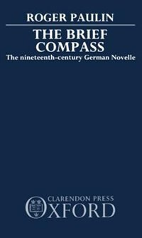 Book The Brief Compass: The Nineteenth Century German Novelle by Roger Paulin