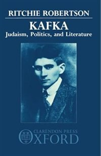 Book Kafka: Judaism, Politics, and Literature by Ritchie Robertson