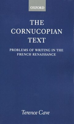 Book The Cornucopian Text: Problems of Writing in the French Renaissance by Terence Cave
