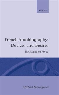 Book French Autobiography: Devices and Desires: Rousseau to Perec by Michael Sheringham