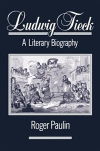 Book Ludwig Tieck: A Literary Biography by Roger Paulin