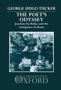 Book The Poets Odyssey: Joachim Du Bellay and the Antiquitez de Rome by GEORGE HUGO TUCKER