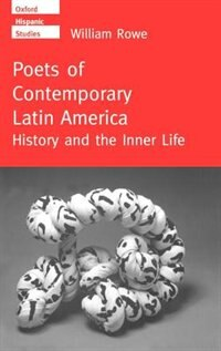 Book Poets of Contemporary Latin America: History and the Inner Life by William Rowe