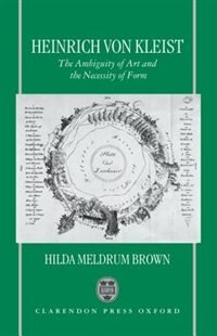 Book Heinrich von Kleist: The Ambiguity of Art and the Necessity of Form by Hilda Meldrum Brown