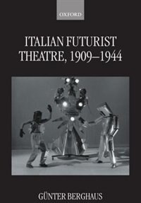 Book Italian Futurist Theatre, 1909-1944 by Gunter Berghaus