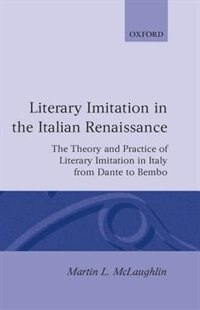 Book Literary Imitation in the Italian Renaissance: The Theory and Practice of Literary Imitation in… by Martin L. McLaughlin