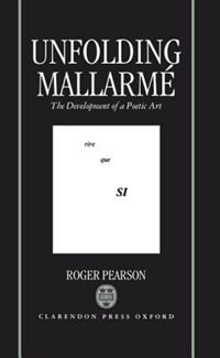 Book Unfolding Mallarme: The Development of a Poetic Art by Roger Pearson