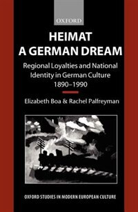 Book Heimat - A German Dream: Regional Loyalties and National Identity in German Culture 1890-1990 by Elizabeth Boa