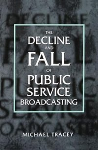 Book The Decline and Fall of Public Service Broadcasting by Michael Tracey
