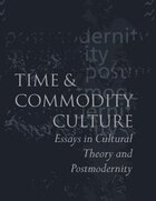 Time and Commodity Culture: Essays on Cultural Theory and Postmodernity