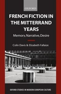 Book French Fiction in the Mitterrand Years: Memory, Narrative, Desire by Colin Davis