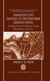 Book Narrative and Fantasy in the Post-War German Novel: A Study of Novels by Johnson, Frisch, Wolf… by Chloe E. M. Paver