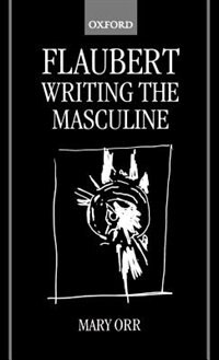 Book Flaubert: Writing the Masculine by Mary Orr