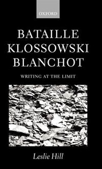 Book Bataille, Klossowski, Blanchot: Writing at the Limit by Leslie Hill
