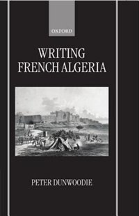 Book Writing French Algeria by Peter Dunwoodie