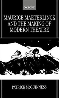 Book Maurice Maeterlinck and the Making of Modern Theatre by Patrick Mcguinness