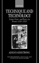 Book Technique and Technology: Script, Print, and Poetics in France 1470-1550 by Adrian Armstrong
