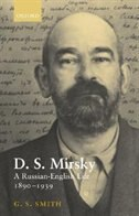 Book D. S. Mirsky: A Russian-English Life, 1890-1939 by G. S. Smith