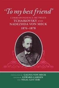 Book `To My Best Friend: Correspondence between Tchaikovsky and Nadezhda von Meck, 1876-1878 by Nigel Gotteri