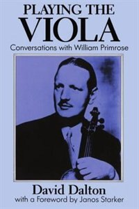 Book Playing the Viola: Conversations with William Primrose by David Dalton