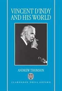 Book Vincent dIndy and his World by Andrew Thomson