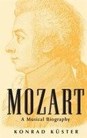 Mozart: A Musical Biography