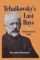 Tchaikovskys Last Days: A Documentary Study