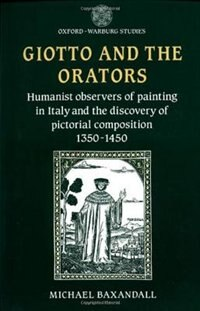 Giotto and the Orators: Humanist Observers of Painting in Italy and the Discovery of Pictorial…