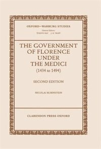 Book The Government of Florence under the Medici (1434 to 1494) by Nicolai Rubinstein