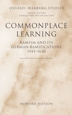 Book Commonplace Learning: Ramism and its German Ramifications, 1543-1630 by Howard Hotson