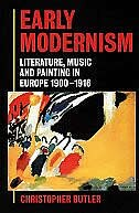 Book Early Modernism: Literature, Music, and Painting in Europe 1900-1916 by Christopher Butler