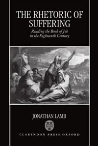 Book The Rhetoric of Suffering: Reading the Book of Job in the Eighteenth Century by Jonathan Lamb
