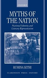 Book Myths of the Nation: National Identity and Literary Representation by Rumina Sethi