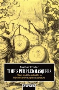 Book Times Purpled Masquers: Stars and the Afterlife in Renaissance English Literature by Alastair Fowler