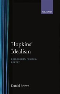 Book Hopkins Idealism: Philosophy, Physics, Poetry by Daniel Brown