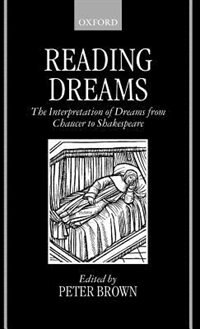 Book Reading Dreams: The Interpretation of Dreams from Chaucer to Shakespeare by Peter Brown