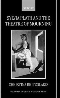Book Sylvia Plath and the Theatre of Mourning by Christina Britzolakis