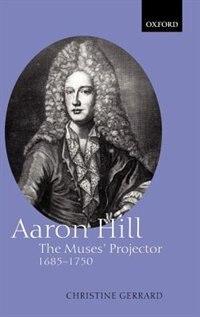 Book Aaron Hill: The Muses Projector, 1685-1750 by Christine Gerrard