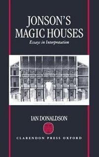 Jonsons Magic Houses: Essays in Interpretation