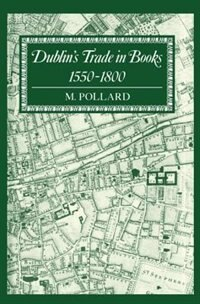 Book Dublins Trade in Books 1550-1800: Lyell Lectures 1986-7 by M. Pollard