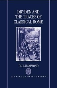 Book Dryden and the Traces of Classical Rome by Paul Hammond