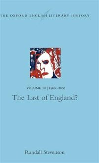 Book The Oxford English Literary History: Volume 12: The Last of England?: 1960-2000 by Randall Stevenson