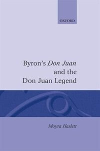 Book Byrons Don Juan and the Don Juan Legend by Moyra Haslett