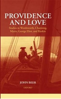 Book Providence and Love: Studies in Wordsworth, Channing, Myers, George Eliot, and Ruskin by John Beer